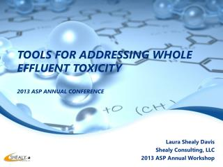 TOOLS FOR ADDRESSING WHOLE EFFLUENT TOXICITY  2013 ASP ANNUAL CONFERENCE
