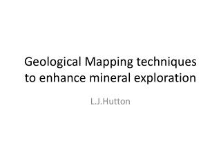 Geological Mapping techniques to enhance mineral exploration