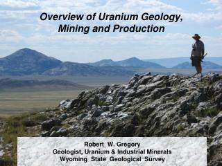 Robert  W. Gregory Geologist, Uranium & Industrial Minerals  Wyoming  State  Geological  Survey