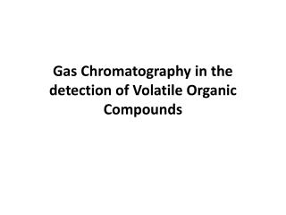 Gas Chromatography in the detection of Volatile Organic Compounds