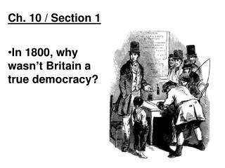 Ch. 10 / Section 1 In 1800, why wasn't Britain a true democracy?