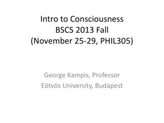 Intro  to Consciousness BSCS 2013 Fall (November 25-29, PHIL305)