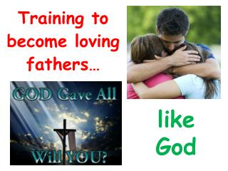 Training to become loving fathers…
