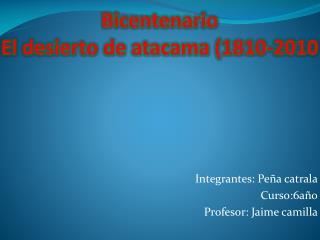 Bicentenario El desierto de atacama (1810-2010