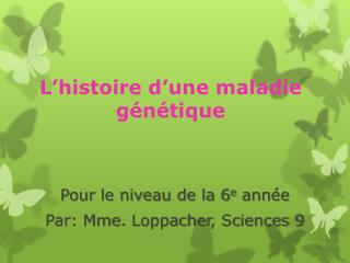 L'histoire d'une maladie génétique