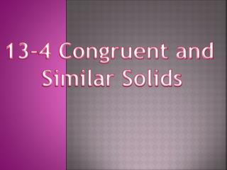13-4 Congruent and  Similar Solids