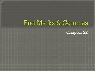 End Marks & Commas