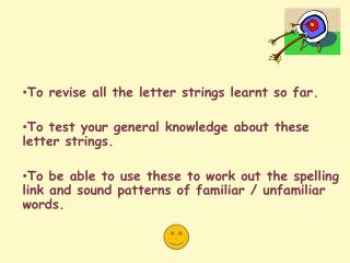 To revise all the letter  strings learnt so far.