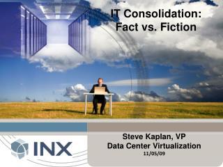 Steve Kaplan, VP Data Center Virtualization   11 /05/09