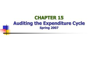 CHAPTER 15  Auditing the Expenditure Cycle Spring 2007