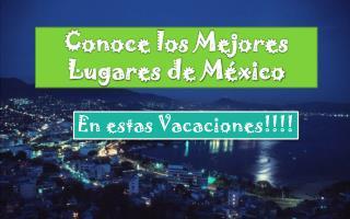 Conoce los Mejores Lugares de México