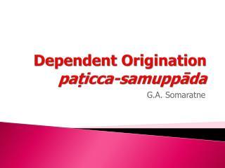 Dependent  Origination  paṭicca-samuppāda
