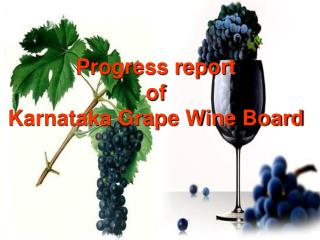 Progress report  of  Karnataka Grape Wine Board