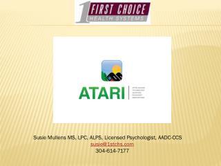 Susie Mullens MS, LPC, ALPS, Licensed Psychologist, AADC-CCS susie@1stchs.com 304-614-7177