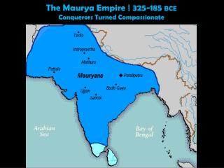 The  Maurya  Empire | 325-185  BCE Conquerors Turned Compassionate