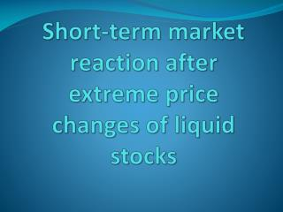 Short-term market reaction after extreme price changes of liquid stocks