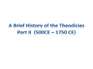 A Brief History of the Theodicies Part II  (500CE – 1750 CE)