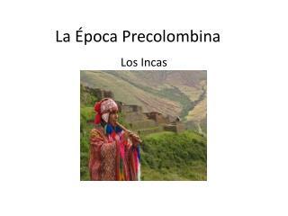 La  �poca Precolombina