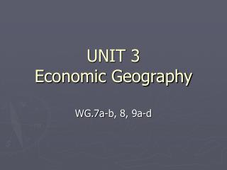 UNIT 3 Economic Geography