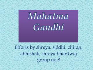 Efforts by shreya, siddhi, chirag, abhishek, shreya bhardwaj group no.8