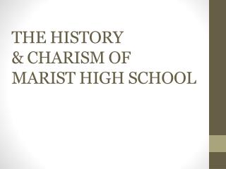 THE HISTORY  & CHARISM OF  MARIST HIGH SCHOOL
