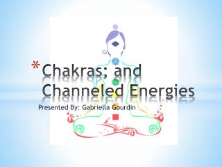 Chakras; and Channeled Energies