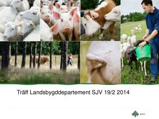 Träff Landsbygddepartement SJV 19/2 2014