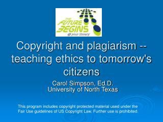 Copyright and plagiarism -- teaching ethics to tomorrows citizens