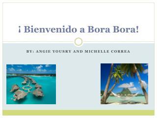 ¡  Bienvenido  a Bora Bora!
