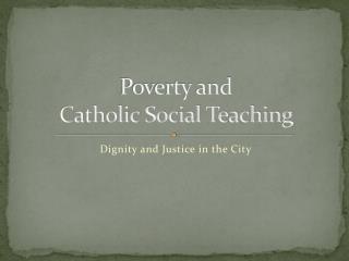 Poverty and Catholic Social Teaching