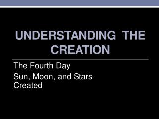 UNDERSTANDING  THE CREATION