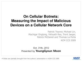 On Cellular Botnets:  Measuring the Impact of Malicious  Devices  on a Cellular Network Core