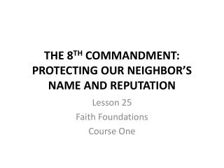 THE 8 TH  COMMANDMENT: PROTECTING OUR NEIGHBOR'S NAME AND REPUTATION