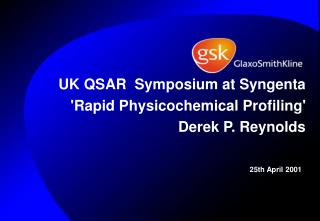 UK QSAR  Symposium at Syngenta  Rapid Physicochemical Profiling Derek P. Reynolds