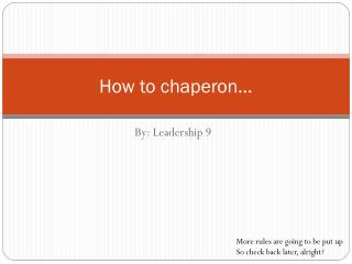 How  to chaperon...