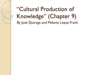 """""""Cultural Production of Knowledge"""" (Chapter 9)"""