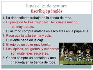 lunes el 21 de octubre  Escribe en inglés