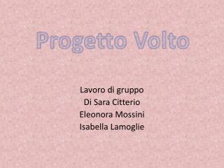 Lavoro di gruppo Di  Sara Citterio Eleonora  Mossini Isabella  Lamoglie