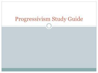 Progressivism Study Guide