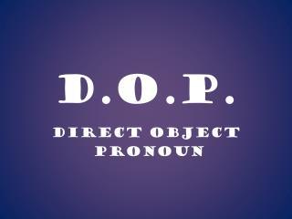 D.O.P.