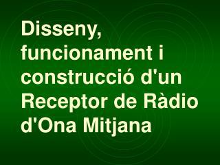 Disseny, f uncionament i  c onstrucció d'un Receptor de Ràdio d'Ona Mitja na