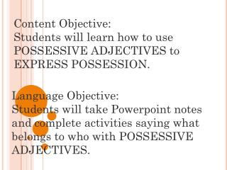 Content Objective:   Students will learn how to use POSSESSIVE ADJECTIVES to EXPRESS POSSESSION.