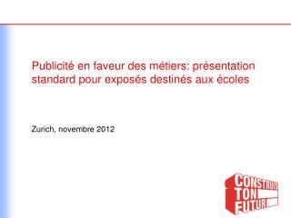 Publicité en faveur des métiers: présentation standard pour exposés destinés aux écoles