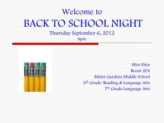 Welcome  to BACK TO SCHOOL  NIGHT Thursday  September 6,  2012  6pm