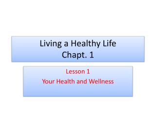 Living a Healthy Life Chapt . 1