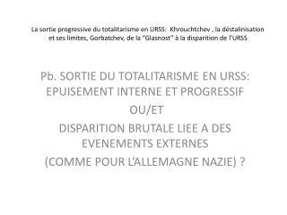 Pb.  SORTIE DU TOTALITARISME EN URSS: EPUISEMENT INTERNE ET PROGRESSIF  OU/ET