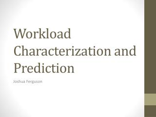 Workload Characterization and Prediction