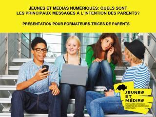 jeunes et médiasnumériques: Quels sont  les principaux messages à l'intention des parents?