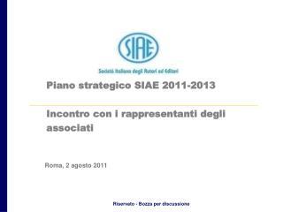 Piano strategico SIAE 2011-2013 Incontro con i rappresentanti degli associati