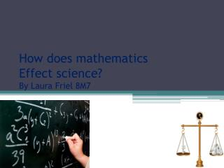 How does mathematics  Effect science? By Laura Friel 8M7